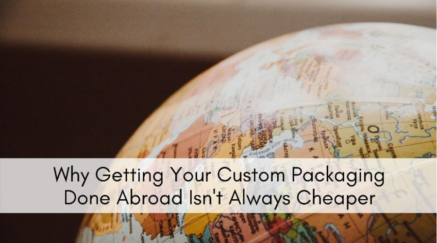BIP News - Why Getting Custom Packaging Done Abroad Isn't Always Cheaper
