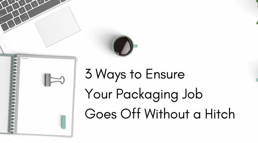 news-post-3 Ways to Ensure Your Packaging Job Goes Off Without a Hitch